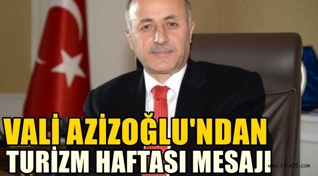 Vali Azizoğlu'ndan Turizm Haftası Mesajı