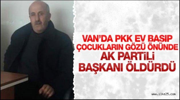 Van'da PKK'lı teröristler AK Partili Başkanı öldürdü
