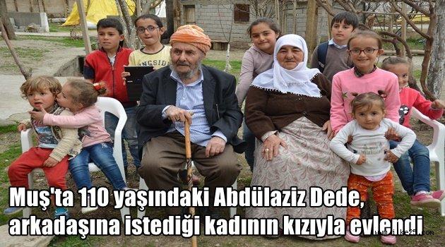 Muş'ta 110 yaşındaki Abdülaziz Dede, arkadaşına istediği kadının kızıyla evlendi