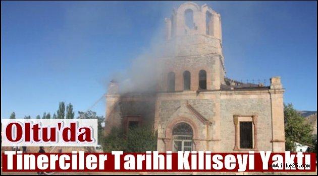 Oltu'da Tinerciler Tarihi Kiliseyi Yaktı