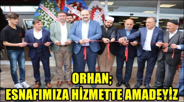 ORHAN; ESNAFIMIZA HİZMETTE AMADEYİZ