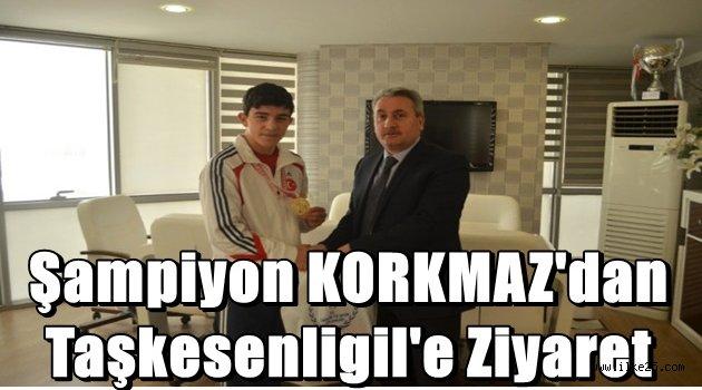 Şampiyon KORKMAZ'dan Taşkesenligil'e Ziyaret