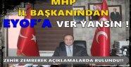 MHP İL BAŞKANINDAN EYOF'A VER YANSIN !
