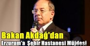 Bakan Akdağ'dan Erzurum'a Şehir Hastanesi Müjdesi