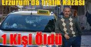 Erzurum'da Trafik Kazası:1 Kişi Öldü