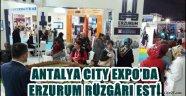 ANTALYA CITY EXPO'DA ERZURUM RÜZGÂRI ESTİ