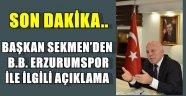 BAŞKAN SEKMEN'DEN B.B. ERZURUMSPOR İLE İLGİLİ AÇIKLAMA