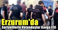 Erzurum'da Suriyelilerle Vatandaşlar Kavga Etti