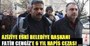 Aziziye Eski Belediye Başkanı Fatih CENGİZ'e 6 Yıl Ceza...