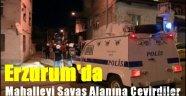 Erzurum'da Mahalleyi Savaş Alanına Çevirdiler