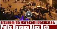 Erzurum'da Hareketli Dakikalar: Polis Havaya Ateş Açtı