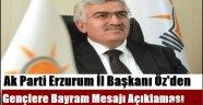 AK Parti Erzurum İl Başkanı Öz'den Gençlere Bayram Mesajı Açıklaması