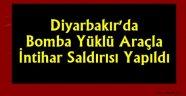 Diyarbakır'da Bomba Yüklü Araçla İntihar Saldırısı Yapıldı