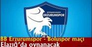 BB Erzurumspor - Boluspor maçı Elazığ'da oynanacak