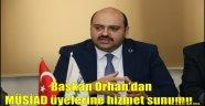 Başkan Orhan'dan MÜSİAD üyelerine hizmet sunumu…