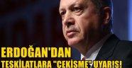 Erdoğan'dan teşkilatlara 'çekişme' uyarısı