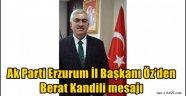 AK Parti Erzurum İl Başkanı Öz'den Berat Kandili Mesajı