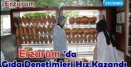Erzurum'da Gıda Denetimleri Hız Kazandı