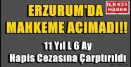 Erzurum'da Mahkeme Acımadı!!