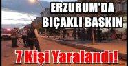 Erzurum'da Bıçaklı Baskın...
