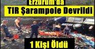 Erzurum'da TIR şarampole devrildi: 1 ölü