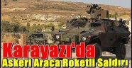 Karayazı'da Askeri Araca Roketli Saldırı