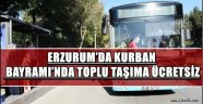 ERZURUM'DA KURBAN BAYRAMI'NDA TOPLU TAŞIMA ÜCRETSİZ