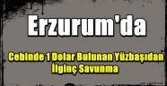 Erzurum'da Cebinde 1 Dolar Bulunan Yüzbaşıdan İlginç Savunma