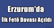 Erzurum'da İlk Fetö Davası Açıldı