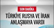 Türkiye Rusya ve İran anlaştı