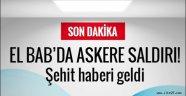 El Bab'da Türk askerine hain saldırı!