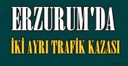 ERZURUM'DA İKİ AYRI TRAFİK KAZASI OLDU..
