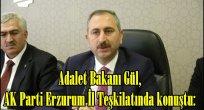 Adalet Bakanı Gül, AK Parti Erzurum İl Teşkilatında konuştu: