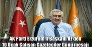AK Parti Erzurum İl Başkanı Öz'den 10 Ocak Çalışan Gazeteciler Günü mesajı