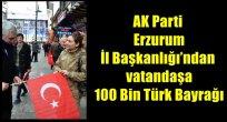 AK Parti Erzurum İl Başkanlığı'ndan vatandaşa 100 Bin Türk Bayrağı