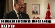 Başbakan Yardımcısı Recep Akdağ KKTC'de