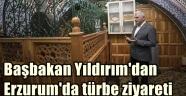Başbakan Yıldırım'dan Erzurum'da türbe ziyareti
