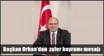 Başkan Orhan'dan zafer bayramı mesajı