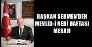 BAŞKAN SEKMEN'DEN MEVLİD-İ NEBİ HAFTASI MESAJI