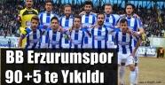 BB Erzurumspor 90+5 te Yıkıldı