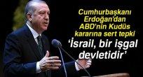 Cumhurbaşkanı Erdoğan'dan ABD'nin Kudüs kararına sert tepki