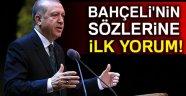 Cumhurbaşkanı Erdoğan'dan Bahçeli'nin sözlerine ilk yorum