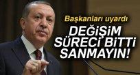 Erdoğan, Başkanları uyardı: Operasyonlar bitti sanmayın
