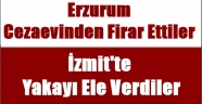 Erzurum Cezaevinden Firar Ettiler İzmit'te Yakayı Ele Verdiler