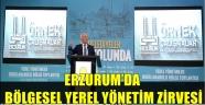 ERZURUM'DA BÖLGESEL YEREL YÖNETİM ZİRVESİ