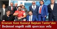 Erzurum Kent Konseyi Başkanı Tanfer'den bedensel engelli milli sporcuya vefa