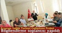 Erzurum Sağlık Turizmi Geliştirme Projesi Bilgilendirme toplantısı yapıldı
