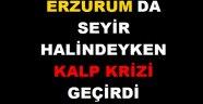 Erzurum'da 1 Kişi Aracında Kalp Krizi Geçirerek Öldü