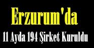Erzurum'da 11 Ayda 194 Şirket Kuruldu