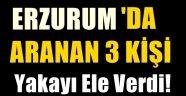 Erzurum'da Aranan 3 Kişi Yakalandı!